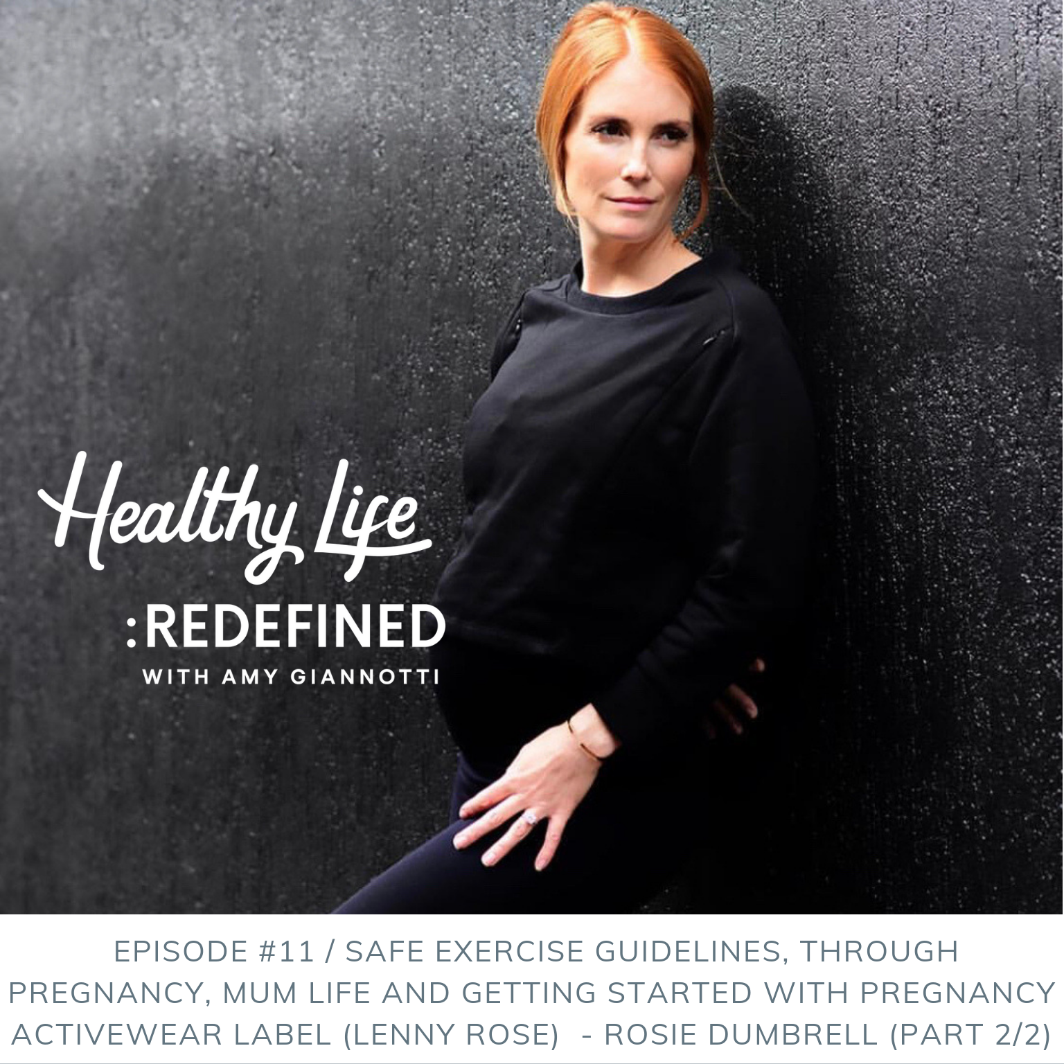 Podcast Episode 11: Safe Exercise Guidelines Through Pregnancy, Mum Life and Getting Started with Pregnancy Active Wear Label with Rosie Dumbrell (Part 2/2)